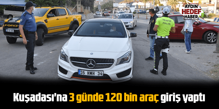 Kuşadası'na 3 günde 120 bin araç giriş yaptı