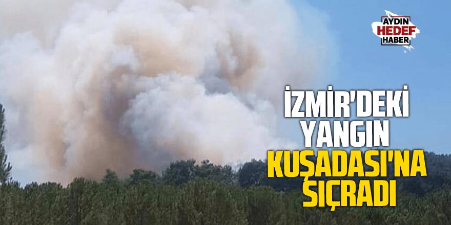 İzmir'deki yangın Kuşadası'na sıçradı