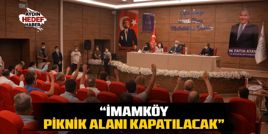 """""""İmamköy Piknik Alanı kapatılacak"""""""