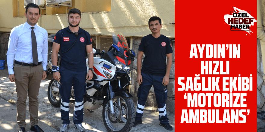 Aydın'ın hızlı sağlık ekibi: Motorize Ambulans