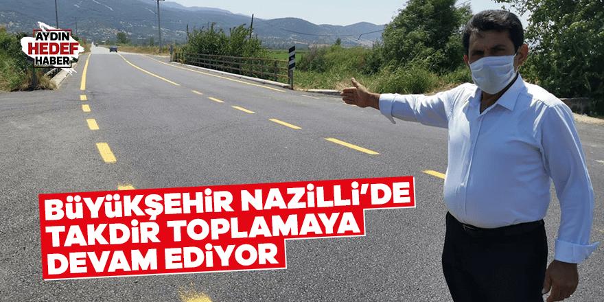 Büyükşehir Nazilli'de takdir toplamaya devam ediyor