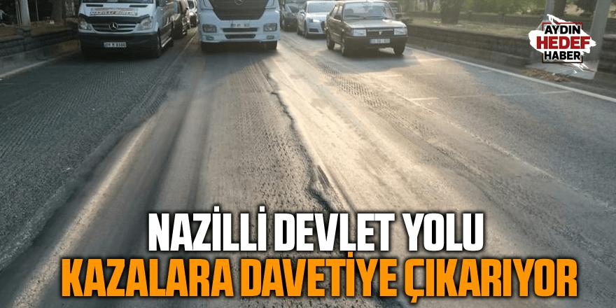 Nazilli Devlet yolu kazalara davetiye çıkarıyor
