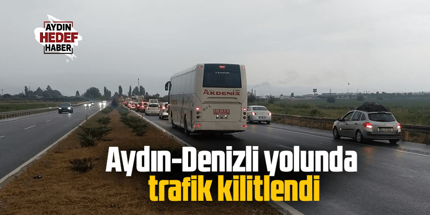 Aydın-Denizli yolunda trafik kilitlendi