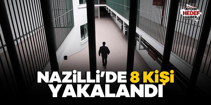 Nazilli'de 8 kişi yakalandı