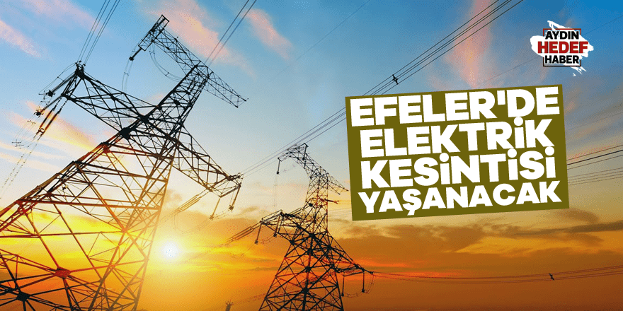 Efeler'de elektrik kesintisi yaşanacak