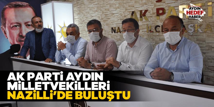 AK Parti Aydın Milletvekilleri Nazilli'de buluştu