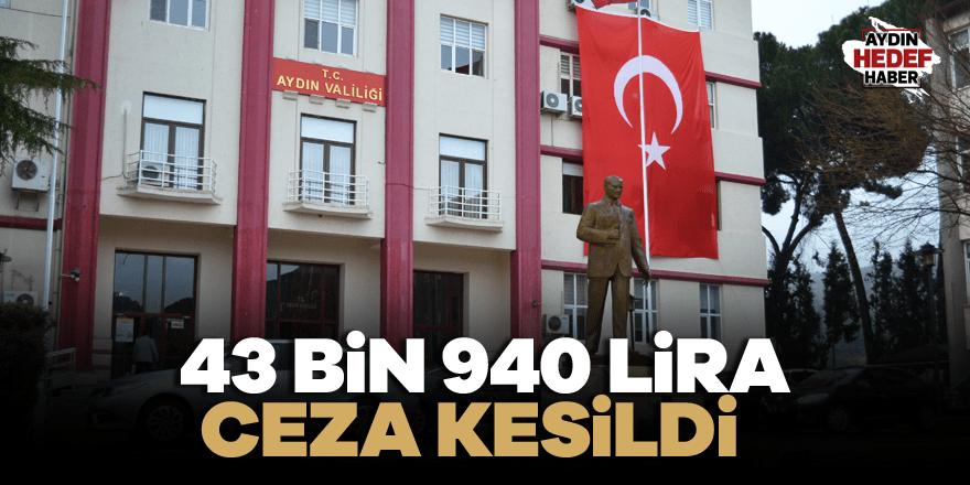 43 bin 940 lira ceza kesildi