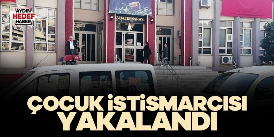 Aydın'da çocuk istismarcısı yakalandı