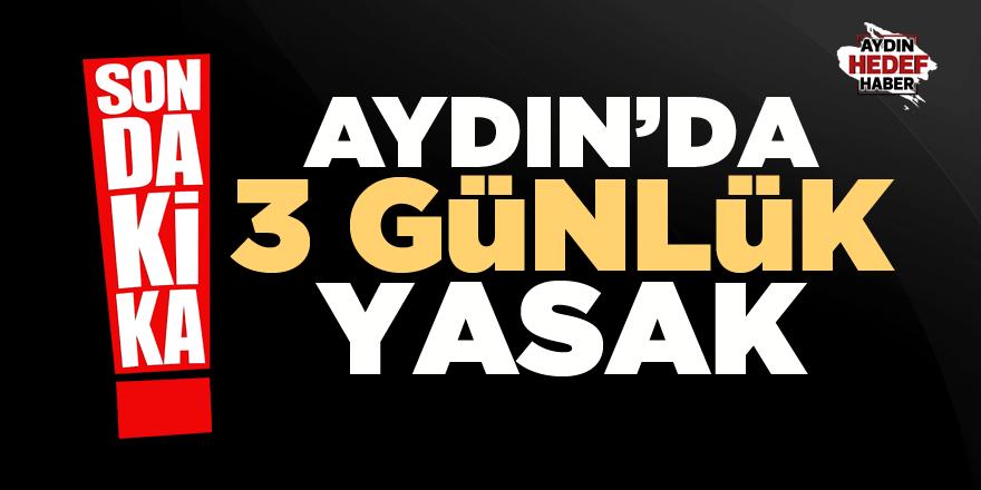 Aydın'da 3 günlük yasak