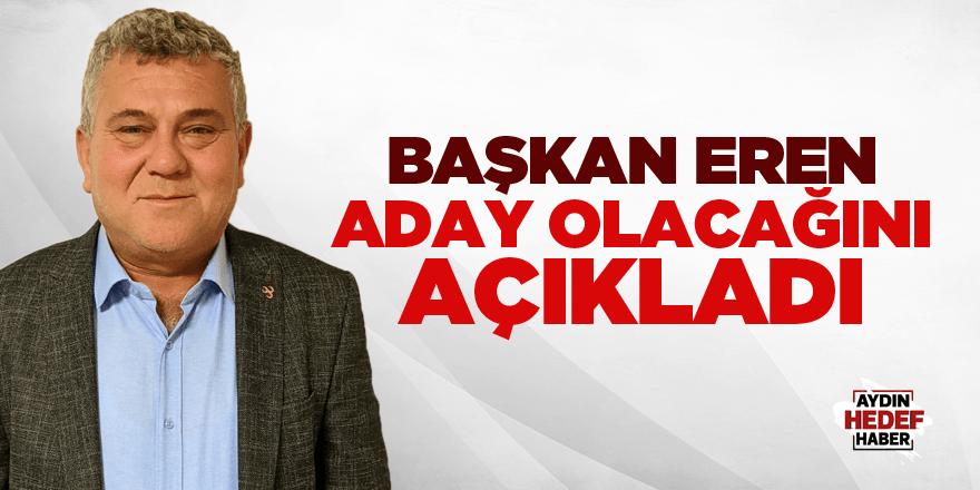 Başkan Eren, aday olacağını açıkladı