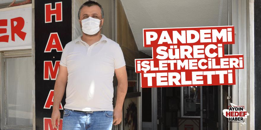 Pandemi süreci işletmecileri terletti