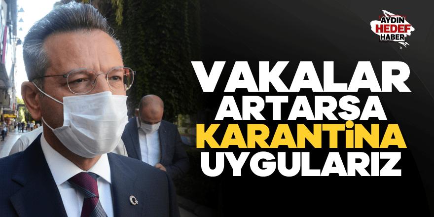 Vali Aksoy: Vakalar artarsa karantina uygularız