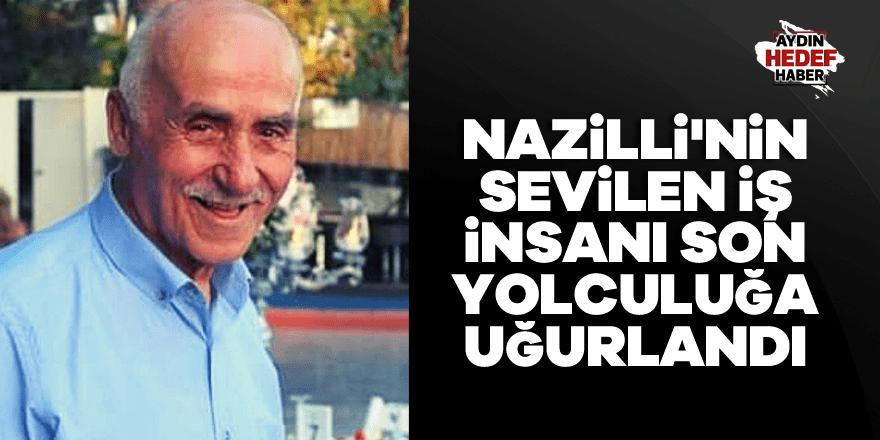 Nazilli'nin sevilen iş insanı son yolculuğa uğurlandı