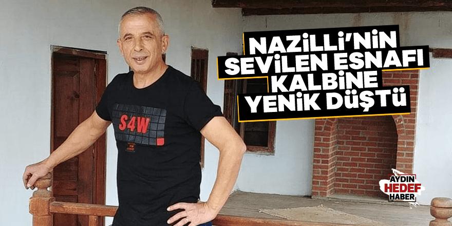 Nazilli'nin sevilen esnafı kalbine yenik düştü