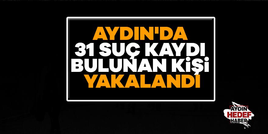 Aydın'da 31 suç kaydı bulunan kişi yakalandı