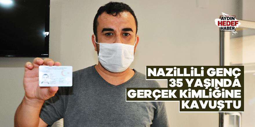 Nazillili genç 35 yaşında gerçek kimliğine kavuştu