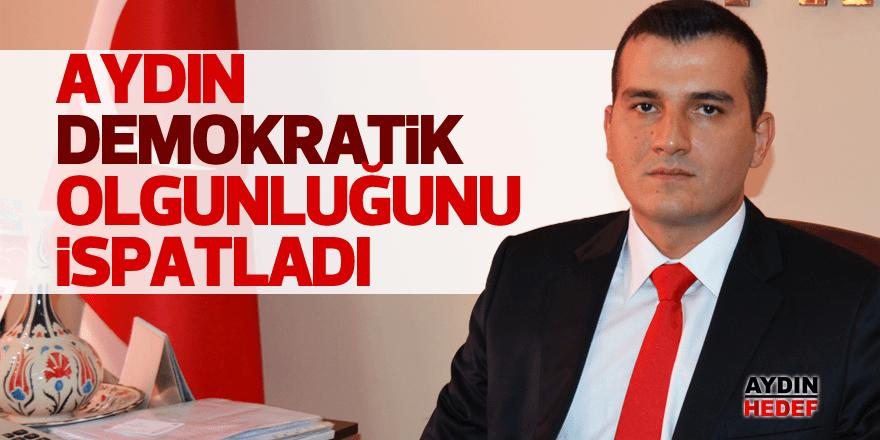 """""""Aydın demokratik olgunluğunu ispatladı"""""""