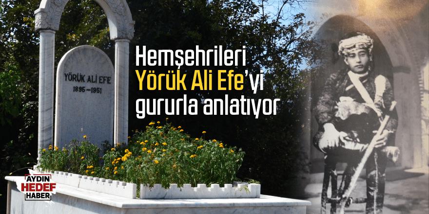 Hemşehrileri Yörük Ali Efe'yi gururla anlatıyor