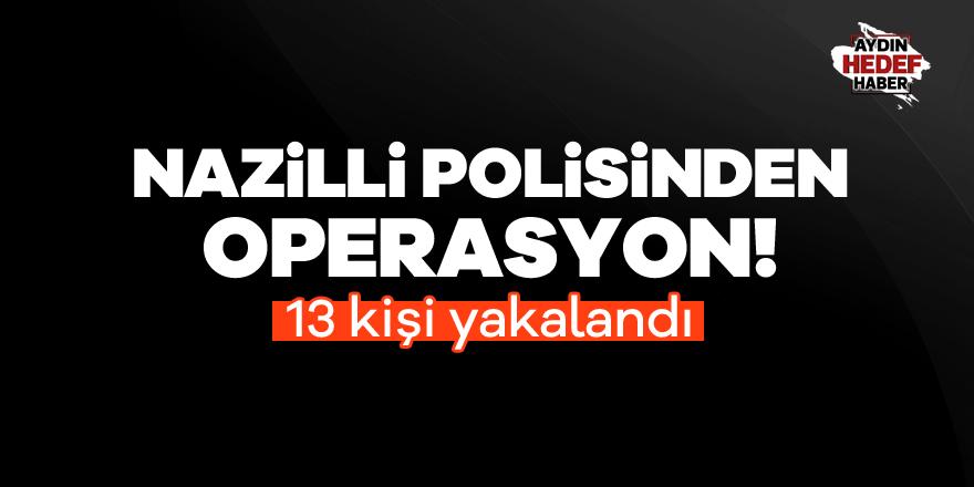 Nazilli'de aranan 13 kişi yakalandı