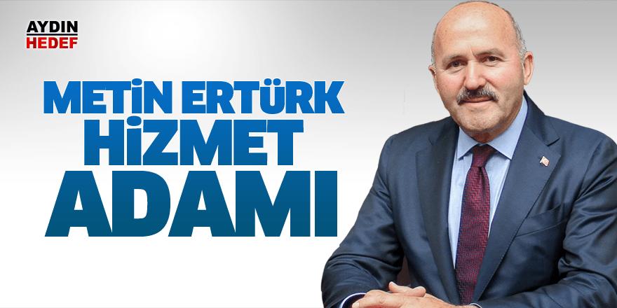 """""""Metin Ertürk hizmet adamı"""""""