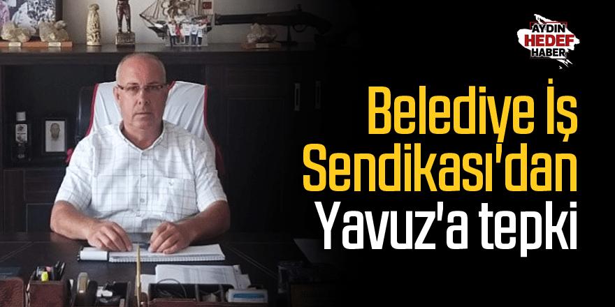 Belediye İş Sendikası'dan Yavuz'a tepki