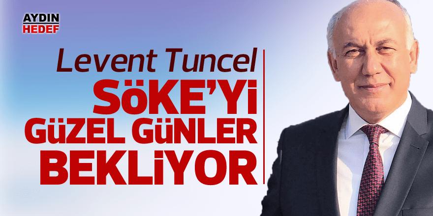 """CHP'li Tuncel; """"Söke'yi güzel günler bekliyor"""""""