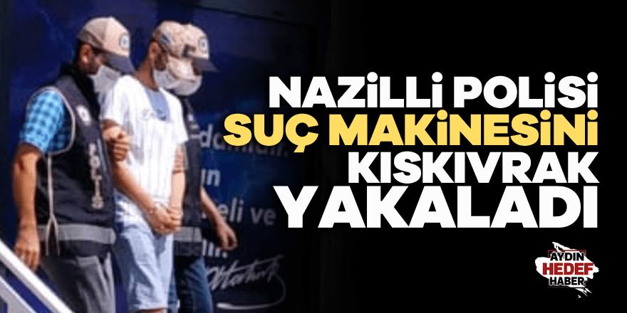 Nazilli polisi suç makinesini kıskıvrak yakaladı