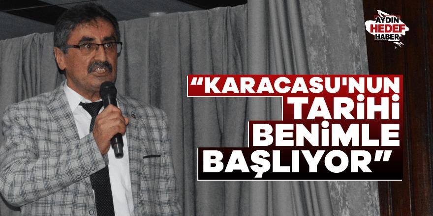 """""""Karacasu'nun tarihi benimle başlıyor"""""""