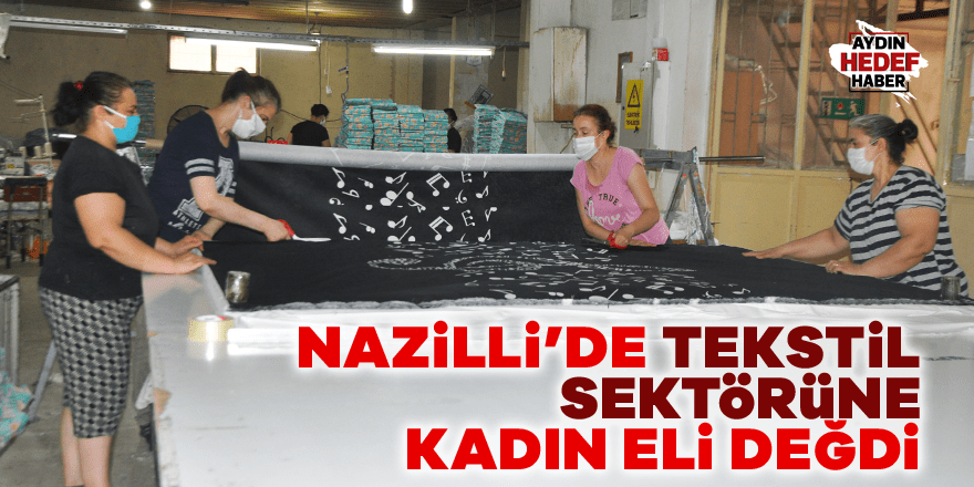Nazilli'de tekstil sektörüne kadın eli değdi