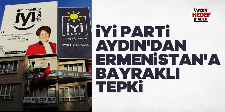 İYİ Parti Aydın'dan Ermenistan'a bayraklı tepki