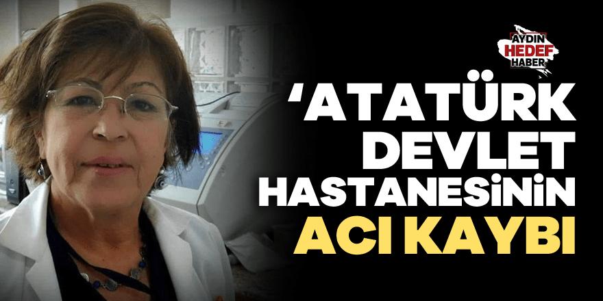Atatürk Devlet Hastanesinin acı kaybı