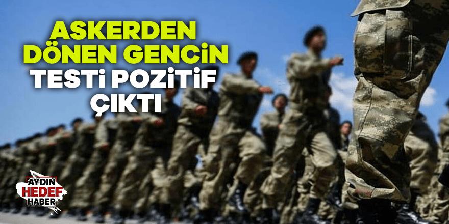 Askerden dönen gencin testi pozitif çıktı