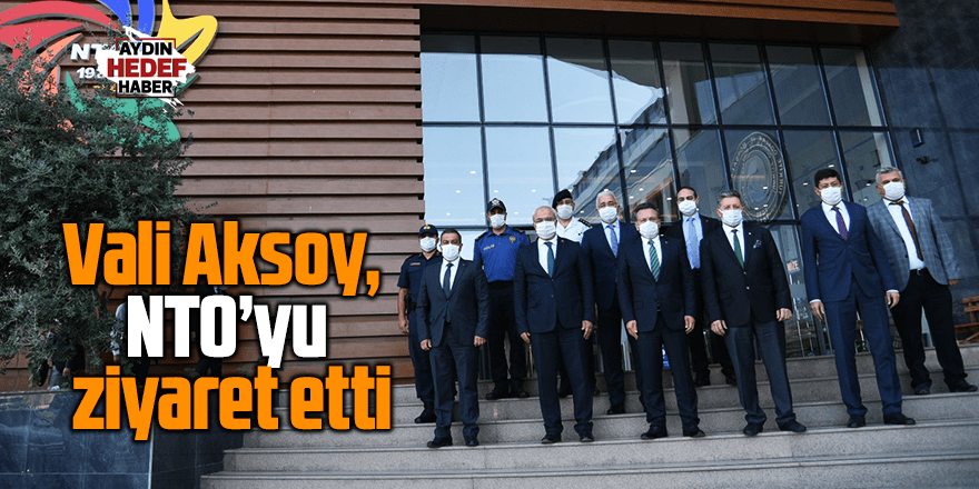 Vali Aksoy, NTO'yu ziyaret etti