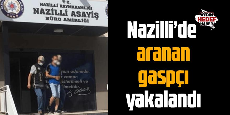 Nazilli'de aranan gaspçı yakalandı
