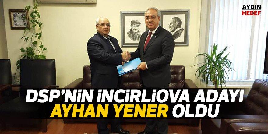 DSP'nin İncirliova adayı Ayhan Yener oldu
