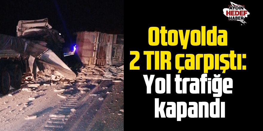 Otoyolda 2 TIR çarpıştı: Yol trafiğe kapandı