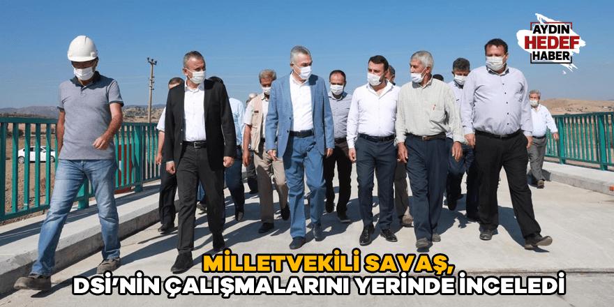 Milletvekili Savaş, DSİ'nin çalışmalarını yerinde inceledi