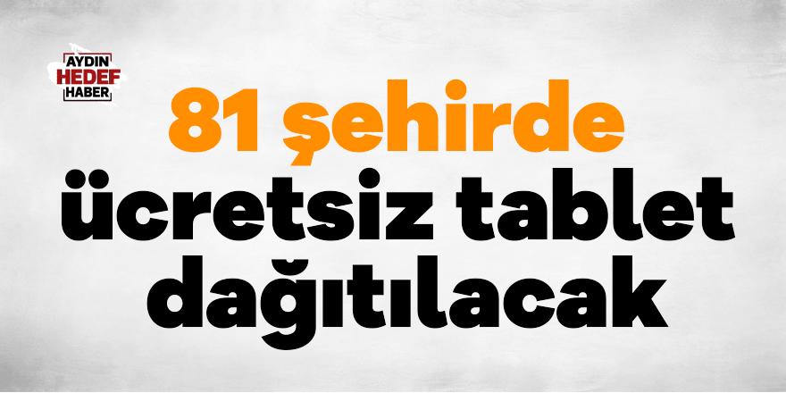 81 şehirde ücretsiz tablet dağıtılacak