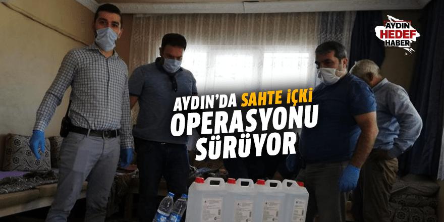 Aydın'da sahte içki operasyonu sürüyor