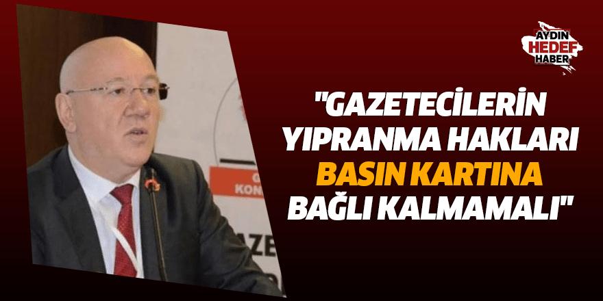 """""""Gazetecilerin yıpranma hakları basın kartına bağlı kalmamalı"""""""