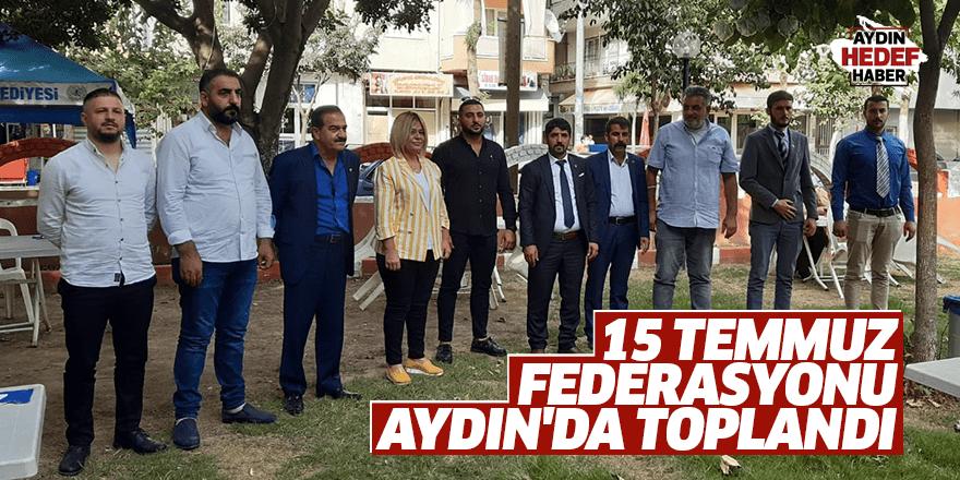15 Temmuz Federasyonu Aydın'da toplandı