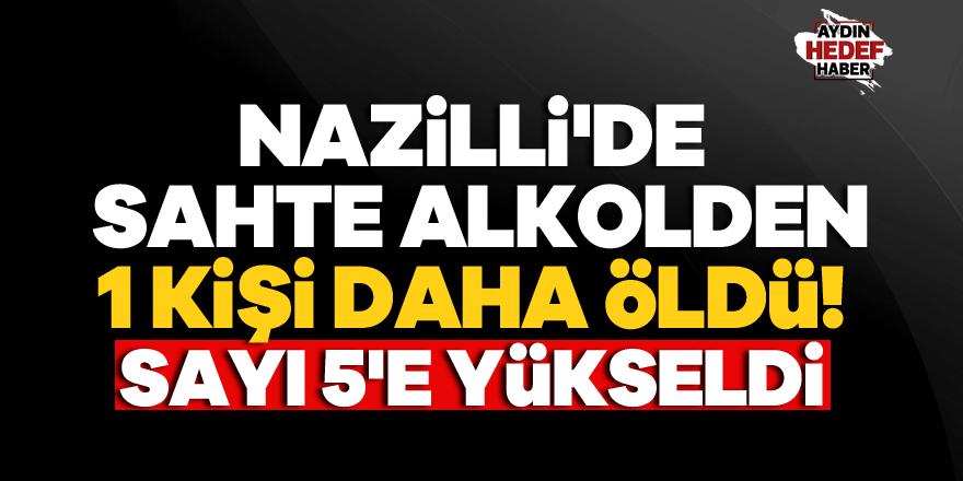 Nazilli'da sahte alkolden 1 kişi daha öldü! Sayı 5'e yükseldi