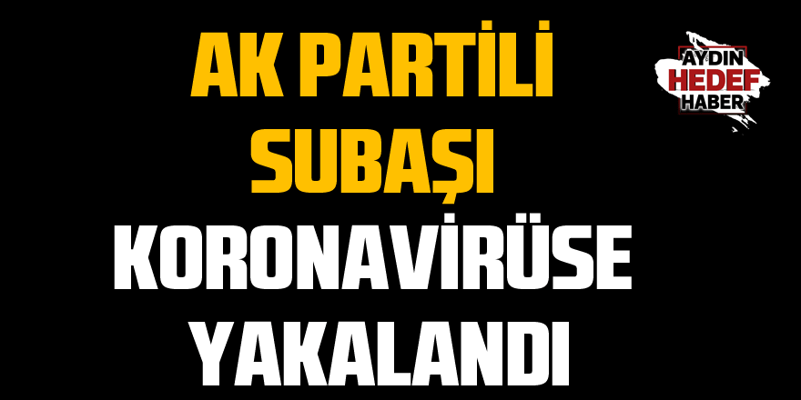 AK Partili Subaşı virüse yakalandı