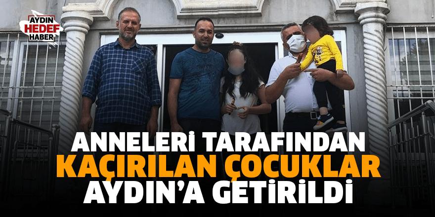 Anneleri tarafından kaçırılan çocuklar Aydın'a getirildi