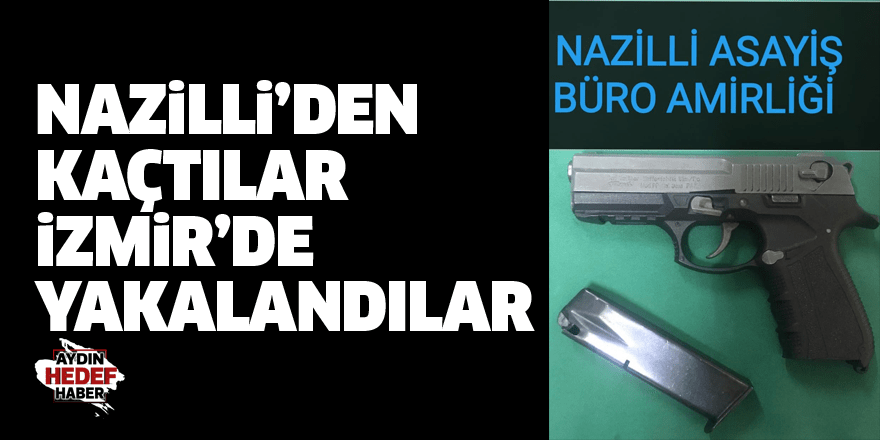 Nazilli'den kaçtılar İzmir'de yakalandılar