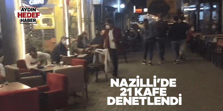 Nazilli'de 21 kafe denetlendi
