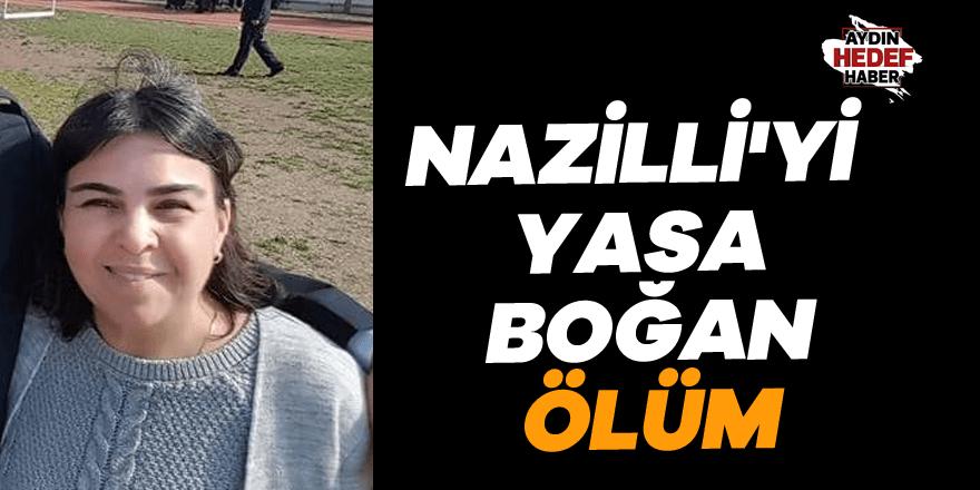 Nazilli'yi yasa boğan vefat
