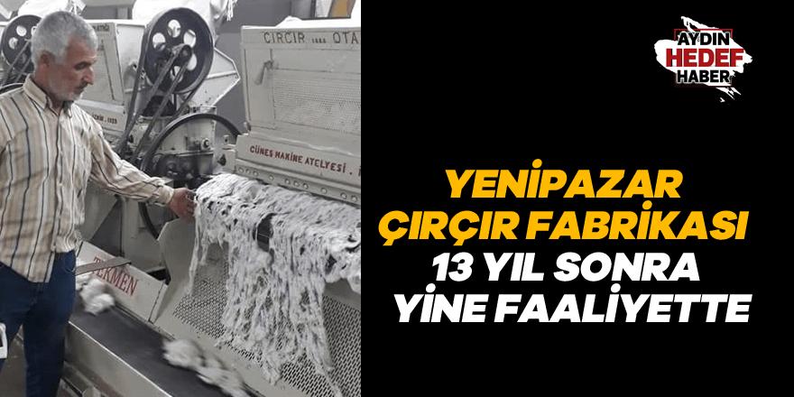Yenipazar çırçır fabrikası 13 yıl sonra yine faaliyette