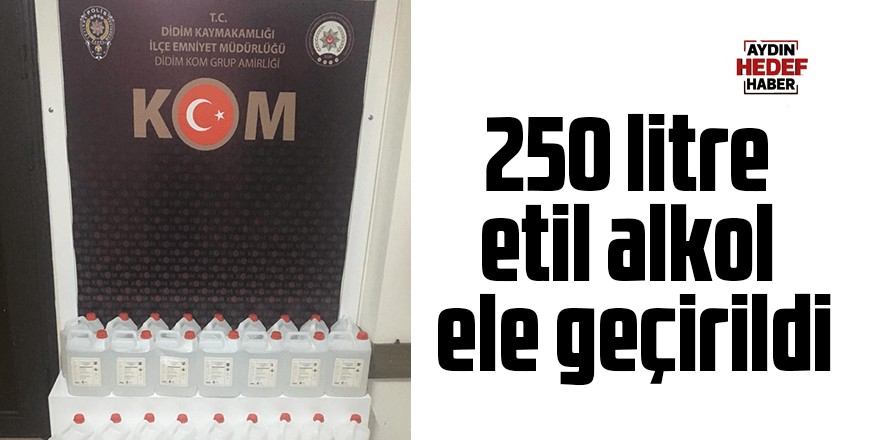 250 litre etil alkol ele geçirildi