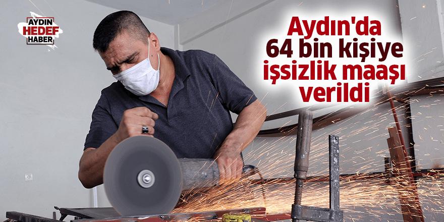 Aydın'da 64 bin kişiye işsizlik maaşı verildi
